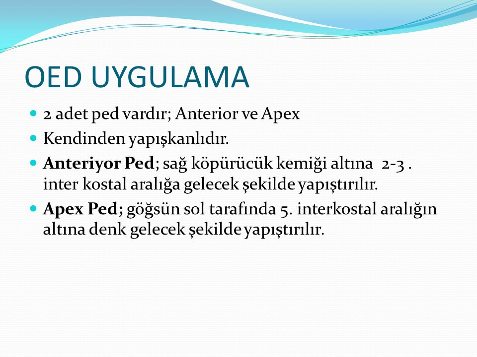 OED UYGULAMA 2 adet ped vardır; Anterior ve Apex