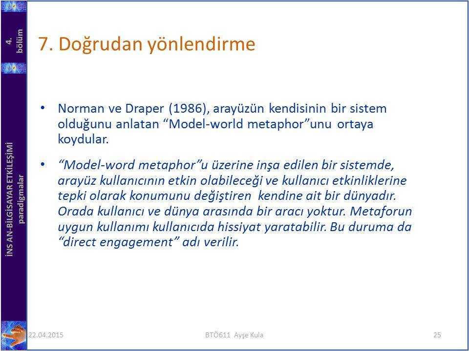 7. Doğrudan yönlendirme Norman ve Draper (1986), arayüzün kendisinin bir sistem olduğunu anlatan Model-world metaphor unu ortaya koydular.