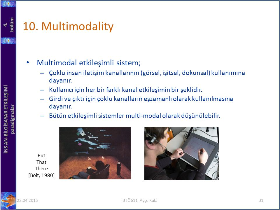 10. Multimodality Multimodal etkileşimli sistem;