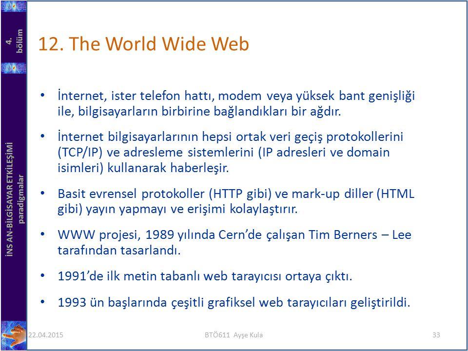 12. The World Wide Web İnternet, ister telefon hattı, modem veya yüksek bant genişliği ile, bilgisayarların birbirine bağlandıkları bir ağdır.