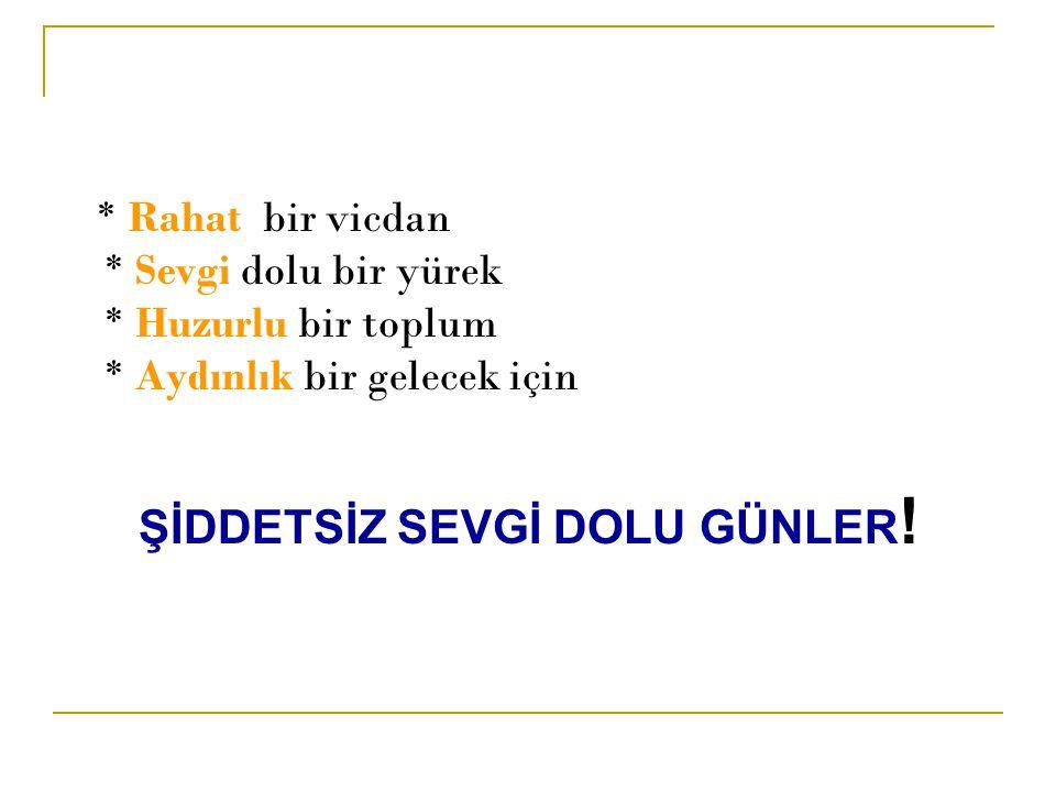 ŞİDDETSİZ SEVGİ DOLU GÜNLER!
