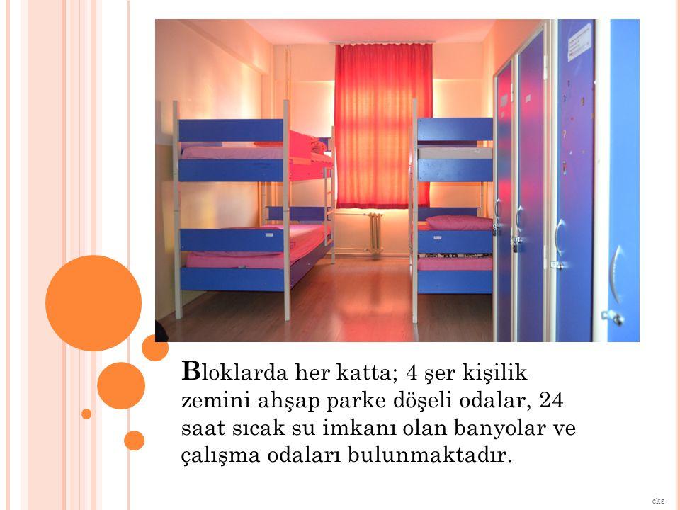 Bloklarda her katta; 4 şer kişilik zemini ahşap parke döşeli odalar, 24 saat sıcak su imkanı olan banyolar ve çalışma odaları bulunmaktadır.