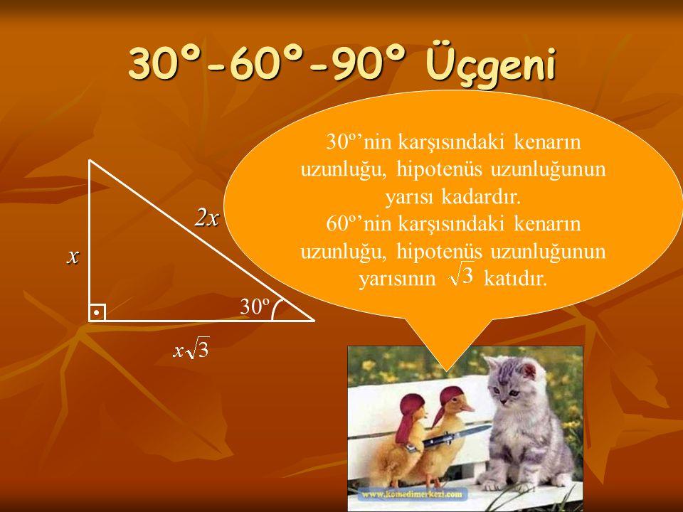 30º-60º-90º Üçgeni 30º'nin karşısındaki kenarın uzunluğu, hipotenüs uzunluğunun yarısı kadardır.