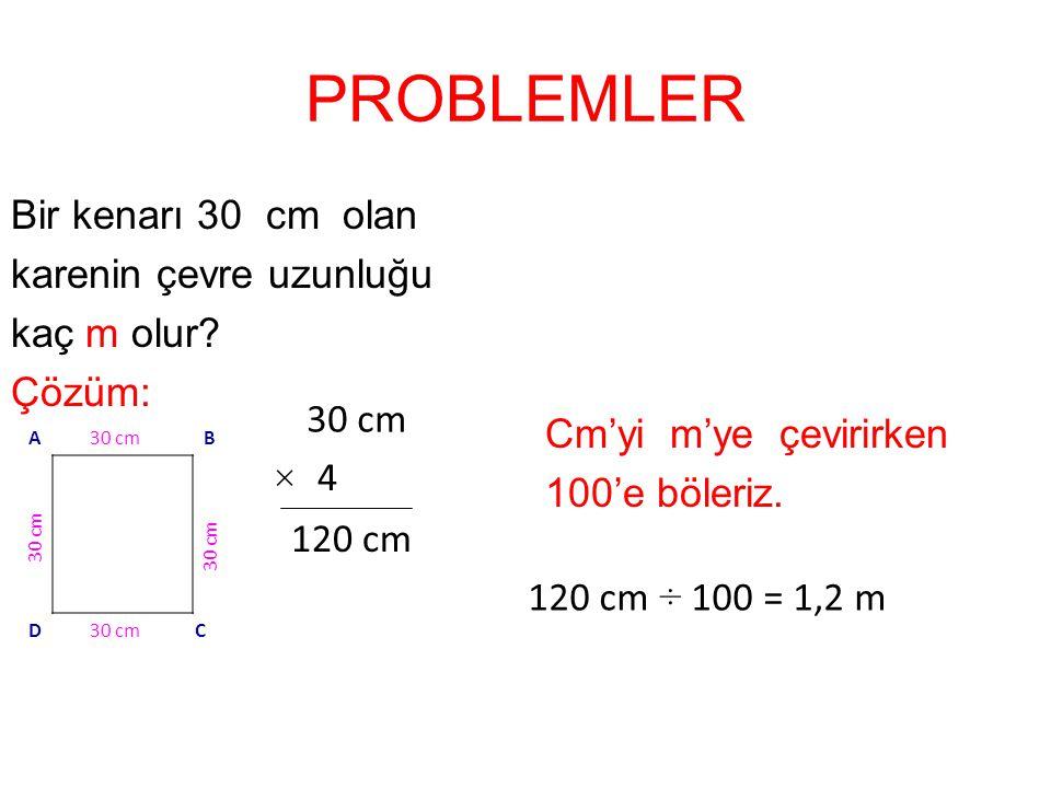 PROBLEMLER Bir kenarı 30 cm olan karenin çevre uzunluğu kaç m olur