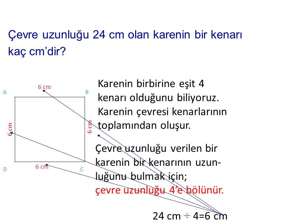 Çevre uzunluğu 24 cm olan karenin bir kenarı kaç cm'dir