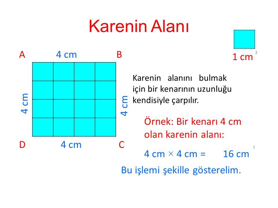 Karenin Alanı A 4 cm B 1 cm 4 cm 4 cm Örnek: Bir kenarı 4 cm