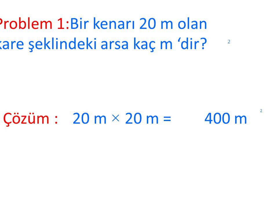Problem 1:Bir kenarı 20 m olan kare şeklindeki arsa kaç m 'dir