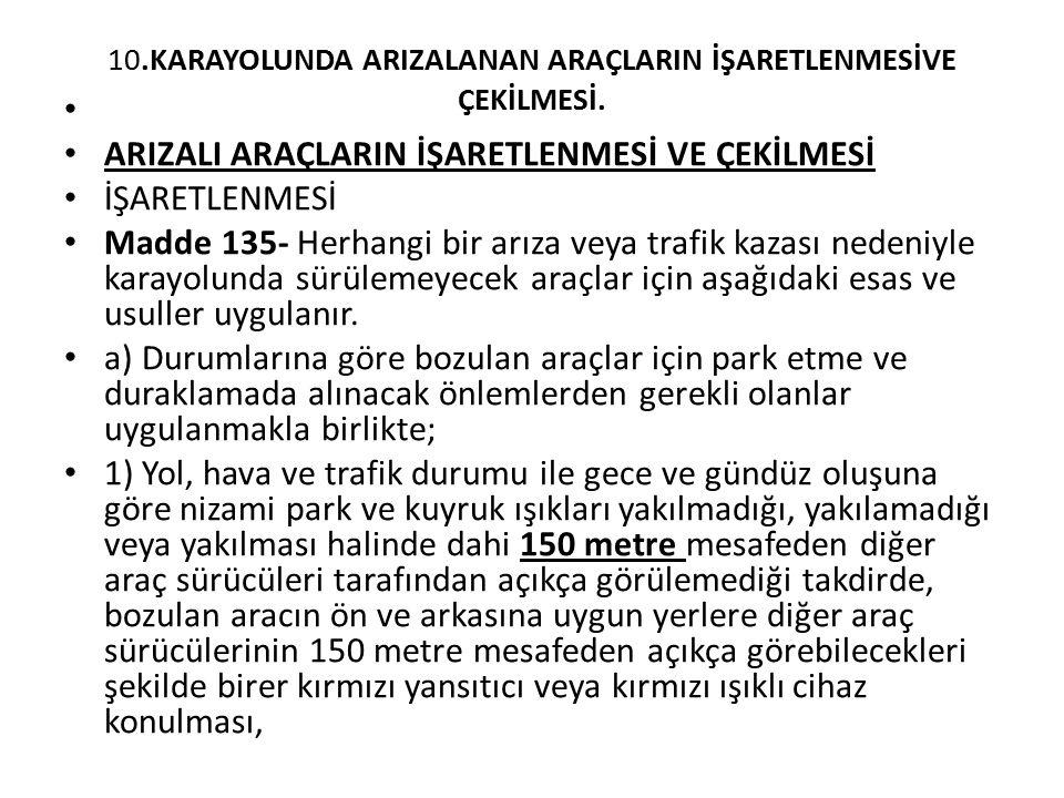 10.KARAYOLUNDA ARIZALANAN ARAÇLARIN İŞARETLENMESİVE ÇEKİLMESİ.