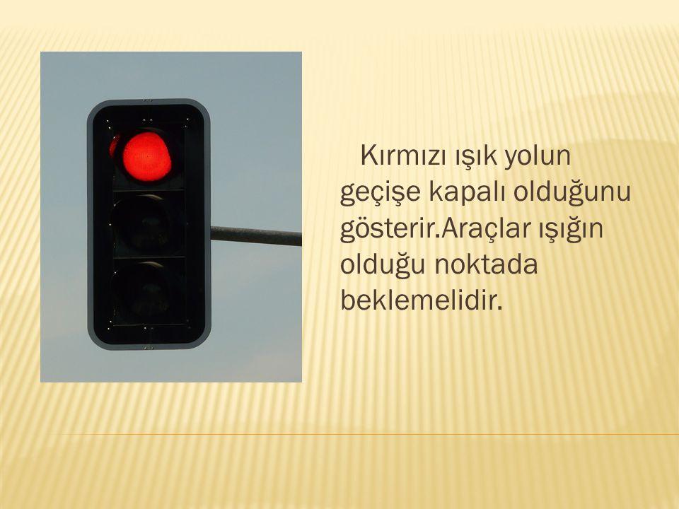 Kırmızı ışık yolun geçişe kapalı olduğunu gösterir