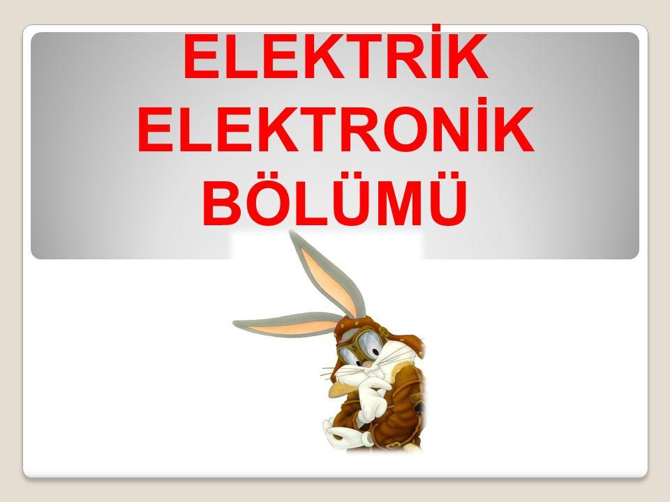 ELEKTRİK ELEKTRONİK BÖLÜMÜ