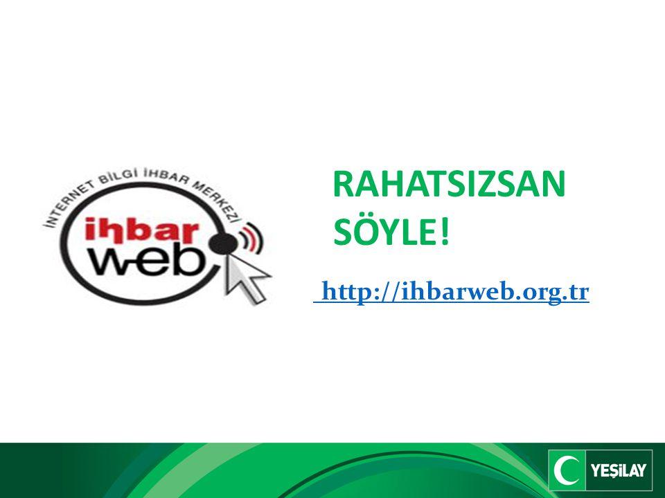 RAHATSIZSAN SÖYLE! http://ihbarweb.org.tr