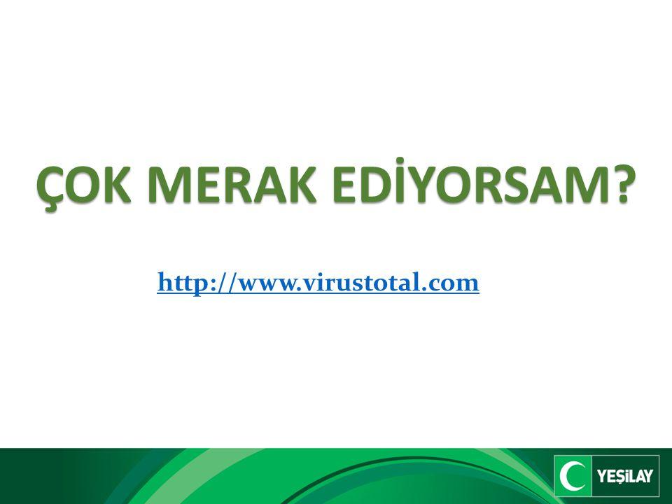 ÇOK MERAK EDİYORSAM http://www.virustotal.com