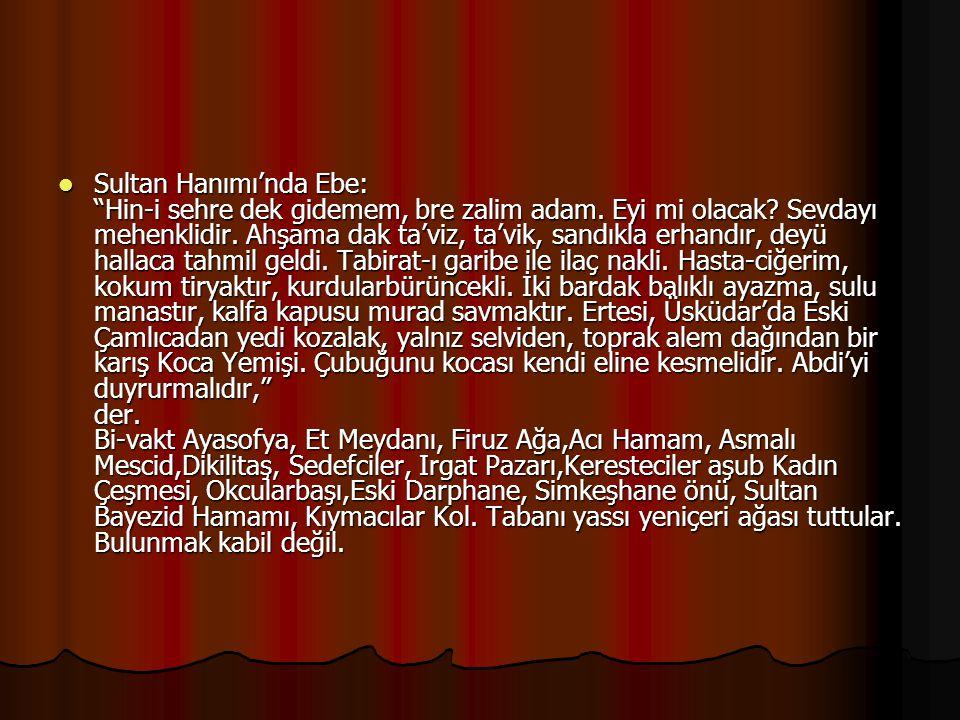 Sultan Hanımı'nda Ebe: Hin-i sehre dek gidemem, bre zalim adam