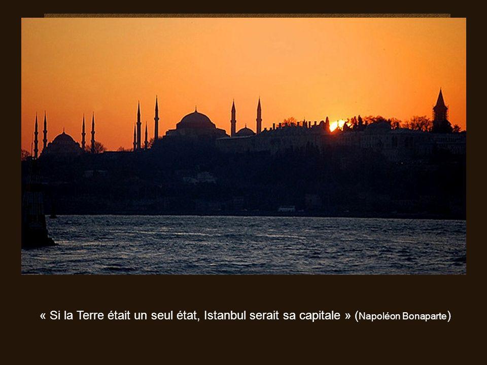 « Si la Terre était un seul état, Istanbul serait sa capitale » (Napoléon Bonaparte)