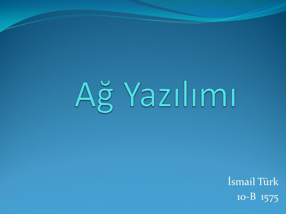 Ağ Yazılımı İsmail Türk 10-B 1575