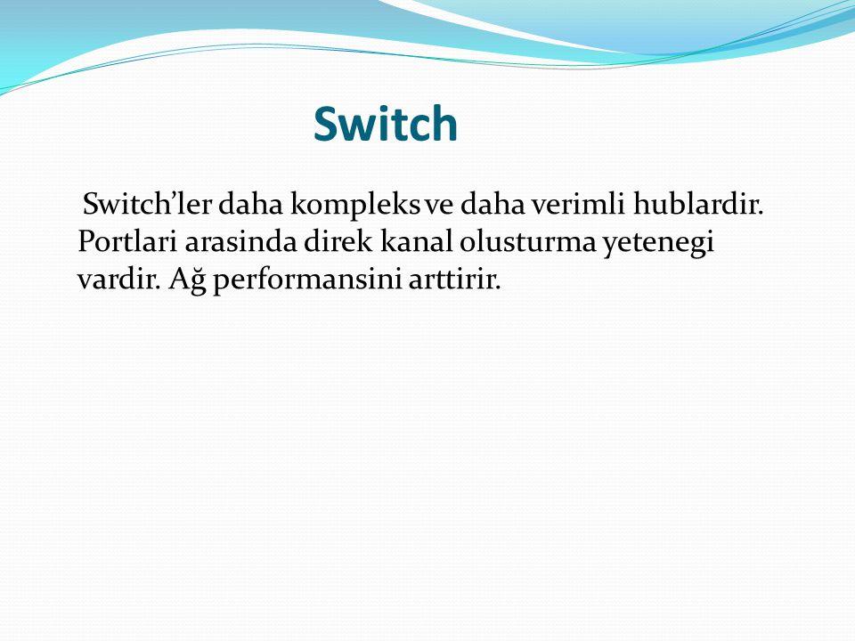 Switch Switch'ler daha kompleks ve daha verimli hublardir.