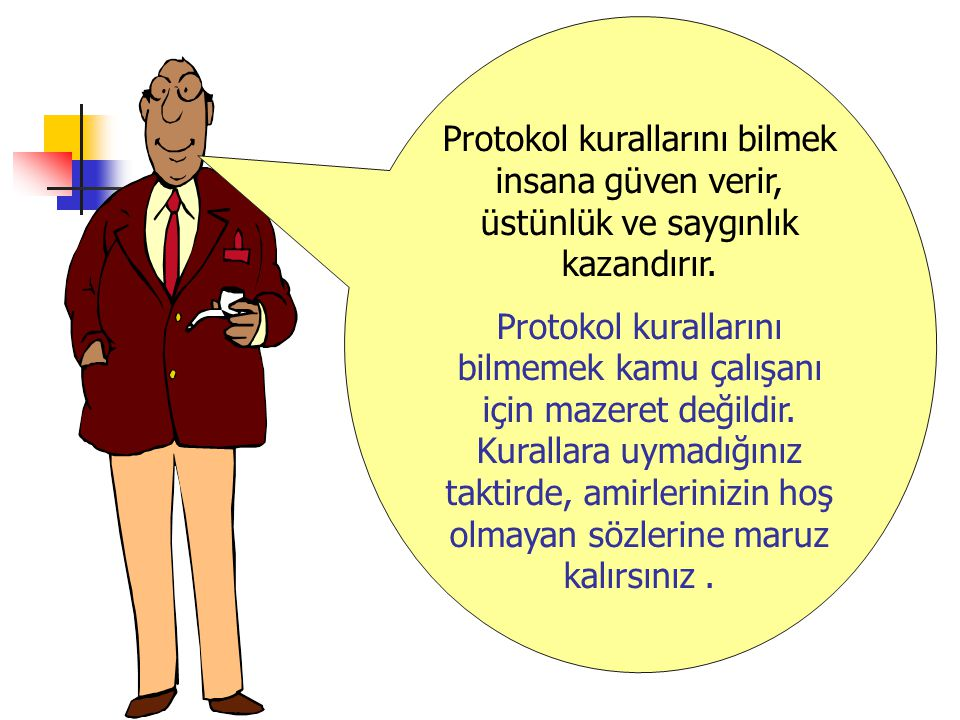 Protokol kurallarını bilmek insana güven verir, üstünlük ve saygınlık kazandırır.