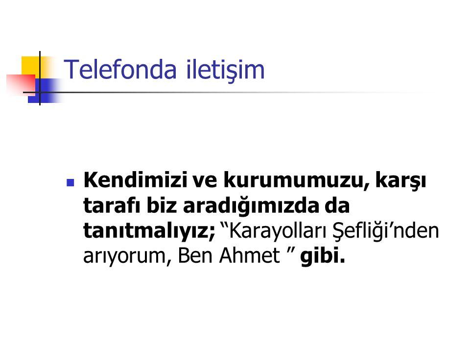 Telefonda iletişim Kendimizi ve kurumumuzu, karşı tarafı biz aradığımızda da tanıtmalıyız; Karayolları Şefliği'nden arıyorum, Ben Ahmet gibi.