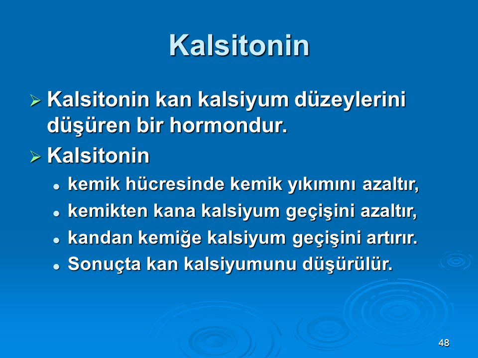 Kalsitonin Kalsitonin kan kalsiyum düzeylerini düşüren bir hormondur.