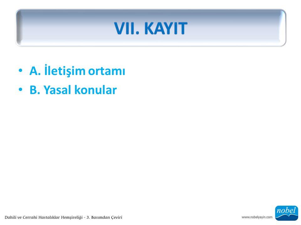 VII. KAYIT A. İletişim ortamı B. Yasal konular