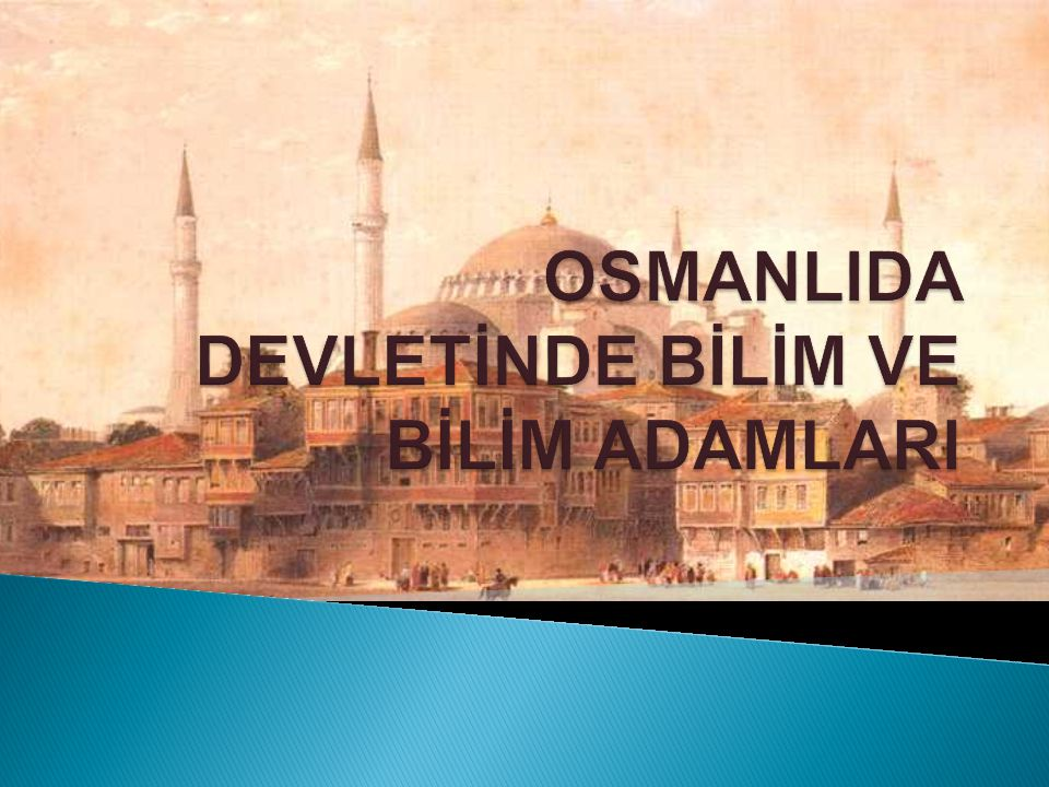 OSMANLIDA DEVLETİNDE BİLİM VE BİLİM ADAMLARI