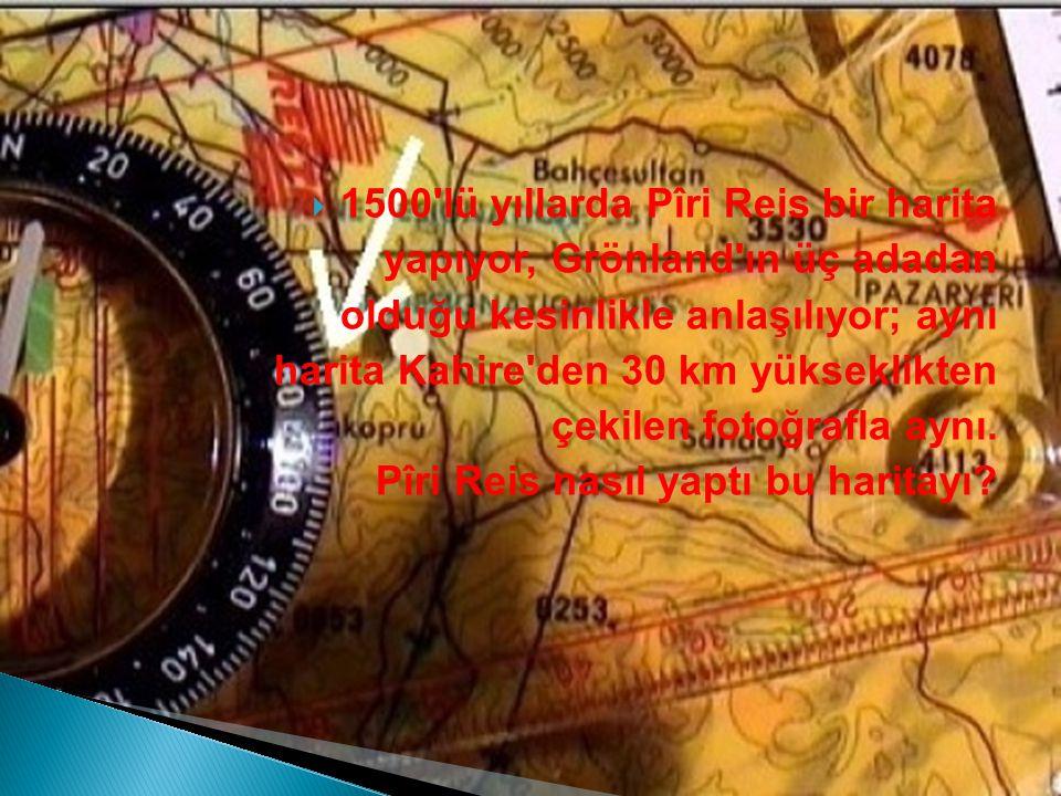 1500 lü yıllarda Pîri Reis bir harita