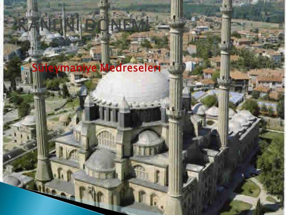 KANUNİ DÖNEMİ Süleymaniye Medreseleri