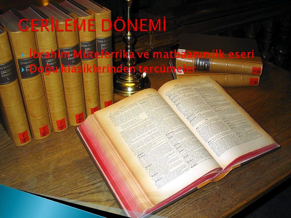 GERİLEME DÖNEMİ İbrahim Müteferrika ve matbaanın ilk eseri