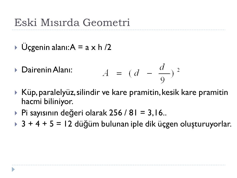 Eski Mısırda Geometri Üçgenin alanı: A = a x h /2 Dairenin Alanı:
