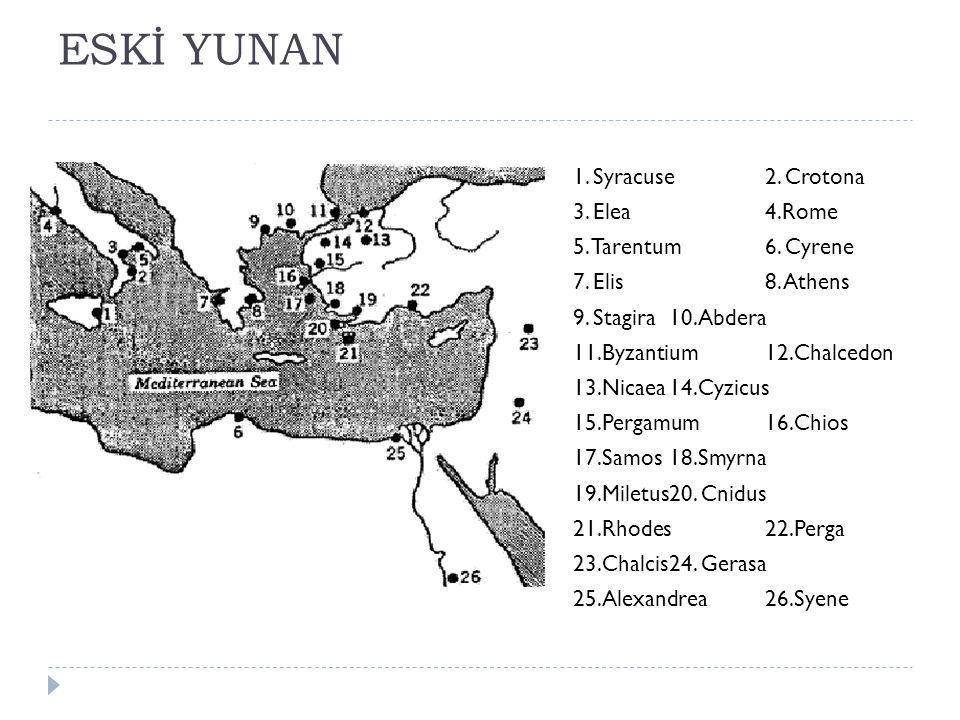 ESKİ YUNAN 1. Syracuse 2. Crotona 3. Elea 4.Rome 5. Tarentum 6. Cyrene