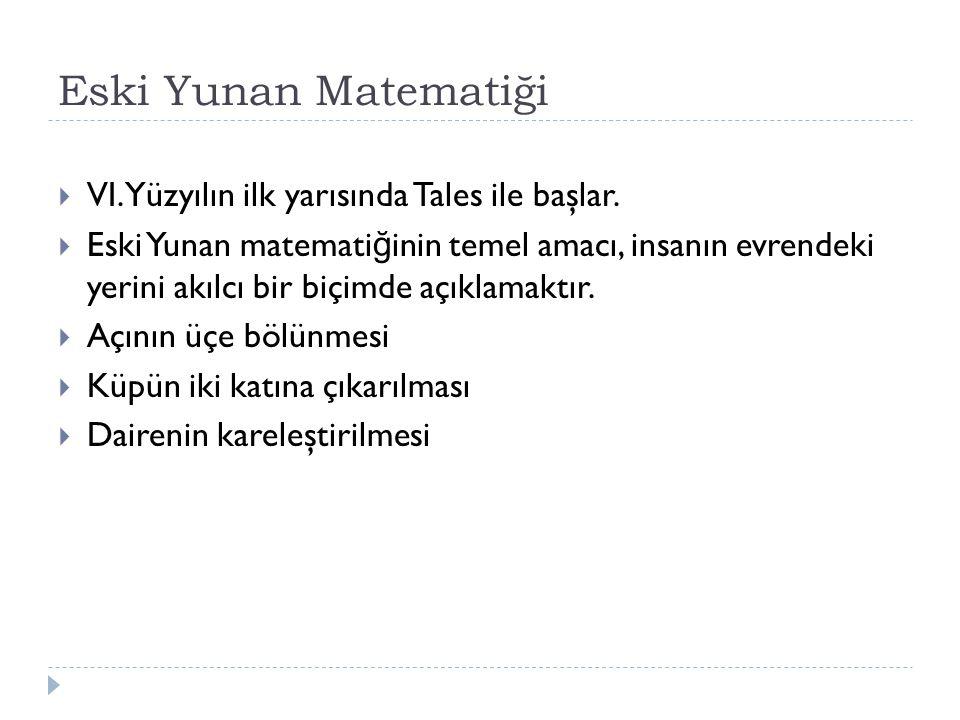 Eski Yunan Matematiği VI. Yüzyılın ilk yarısında Tales ile başlar.