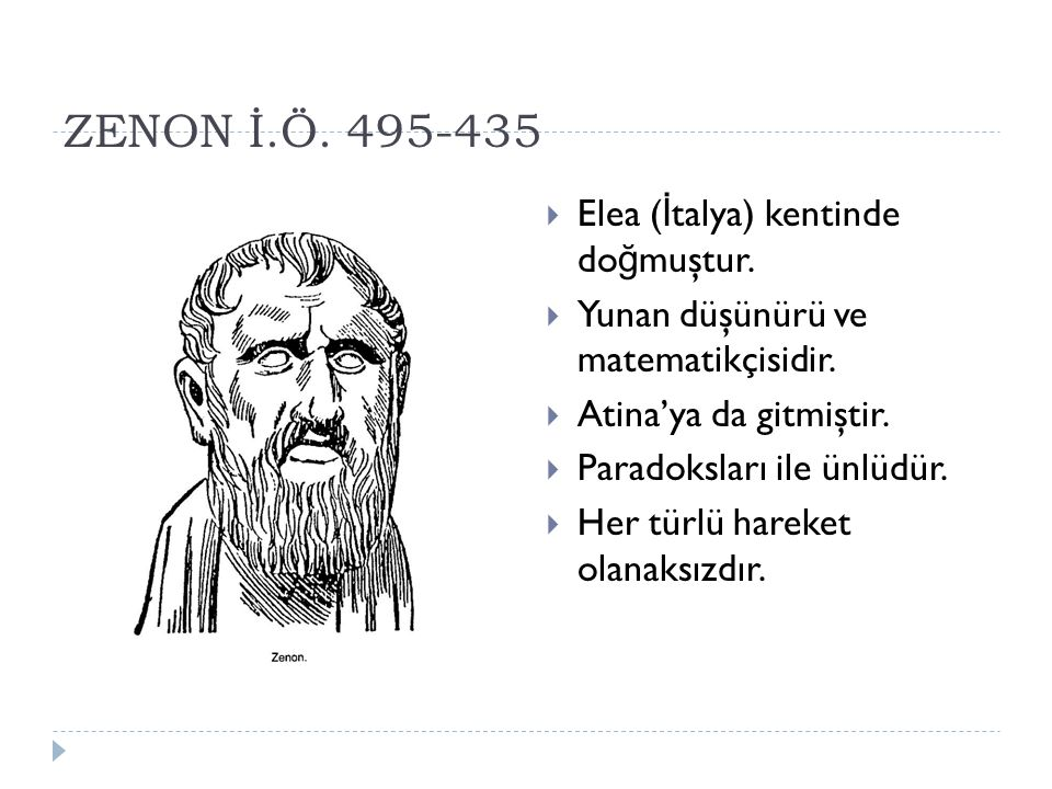 ZENON İ.Ö. 495-435 Elea (İtalya) kentinde doğmuştur.