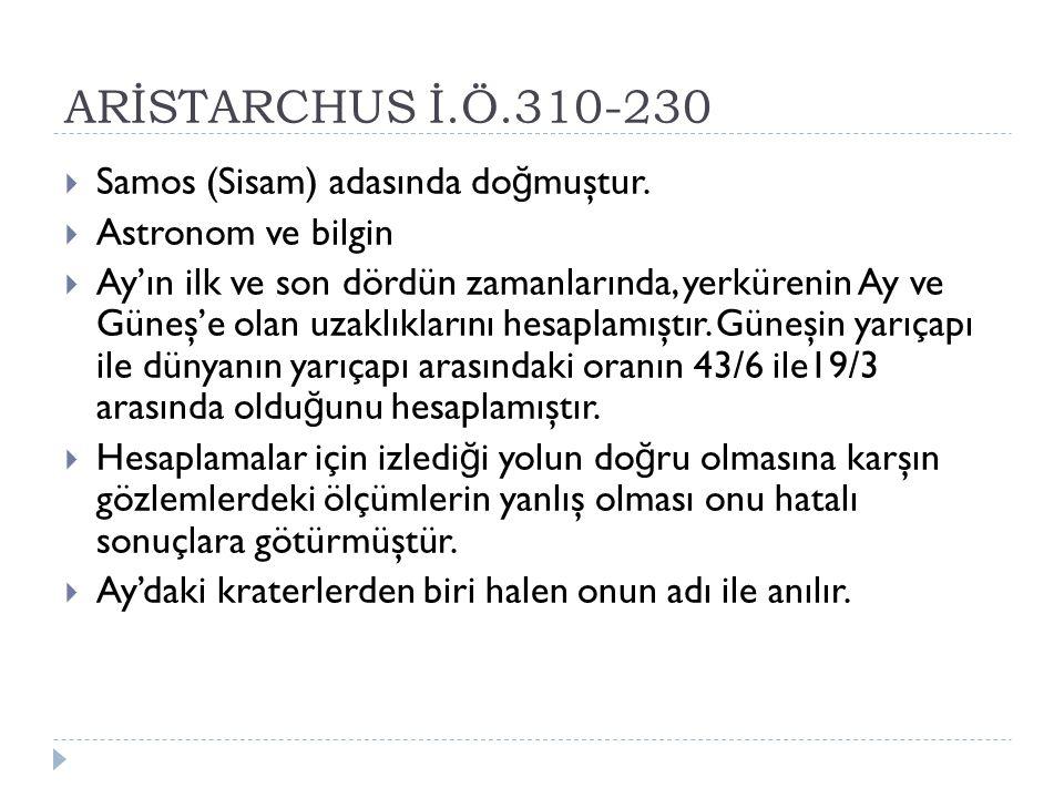 ARİSTARCHUS İ.Ö.310-230 Samos (Sisam) adasında doğmuştur.