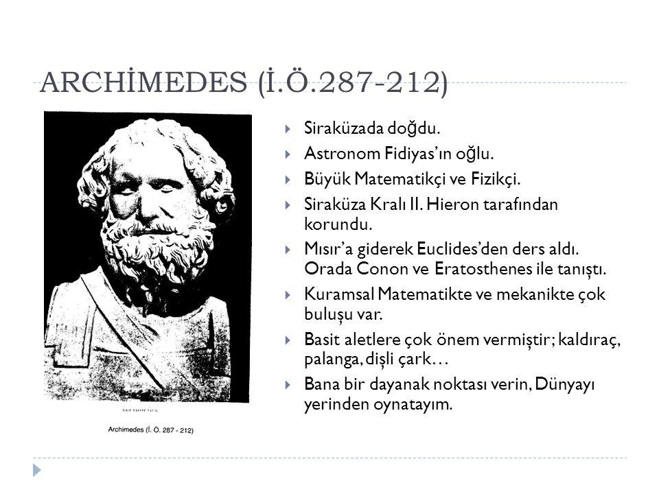 ARCHİMEDES (İ.Ö.287-212) Siraküzada doğdu. Astronom Fidiyas'ın oğlu.