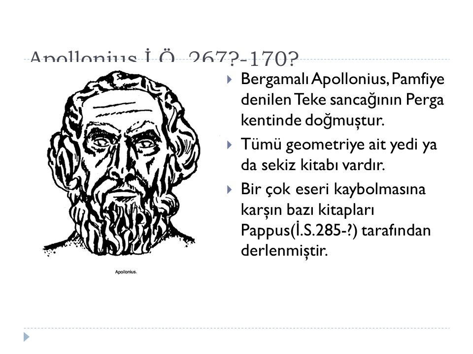 Apollonius İ.Ö. 267 -170 Bergamalı Apollonius, Pamfiye denilen Teke sancağının Perga kentinde doğmuştur.