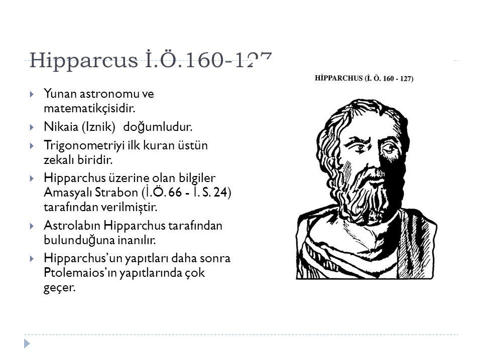 Hipparcus İ.Ö.160-127 Yunan astronomu ve matematikçisidir.