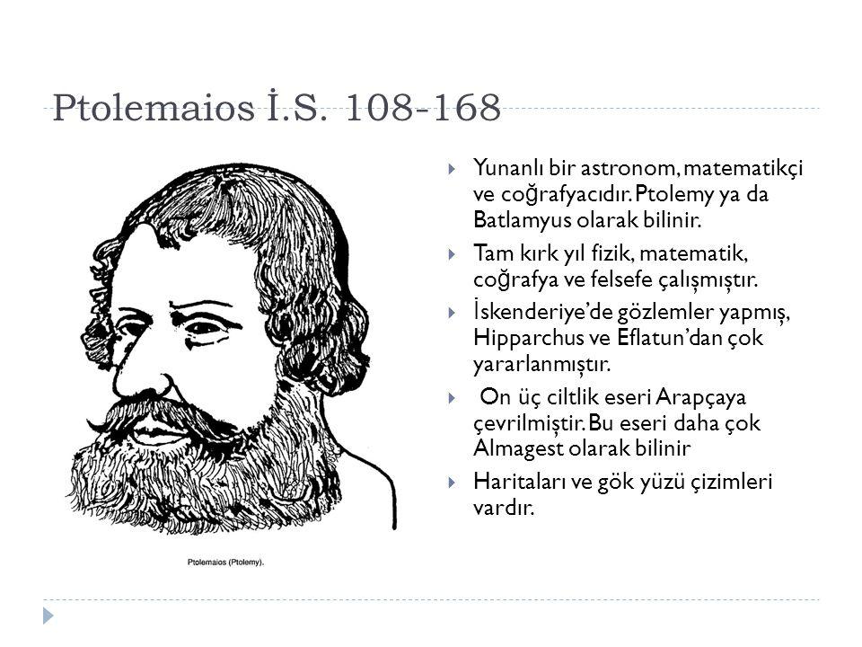Ptolemaios İ.S. 108-168 Yunanlı bir astronom, matematikçi ve coğrafyacıdır. Ptolemy ya da Batlamyus olarak bilinir.
