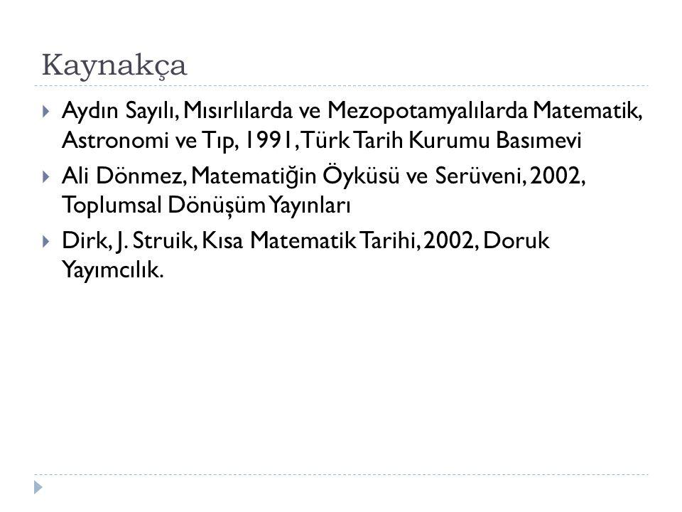 Kaynakça Aydın Sayılı, Mısırlılarda ve Mezopotamyalılarda Matematik, Astronomi ve Tıp, 1991, Türk Tarih Kurumu Basımevi.