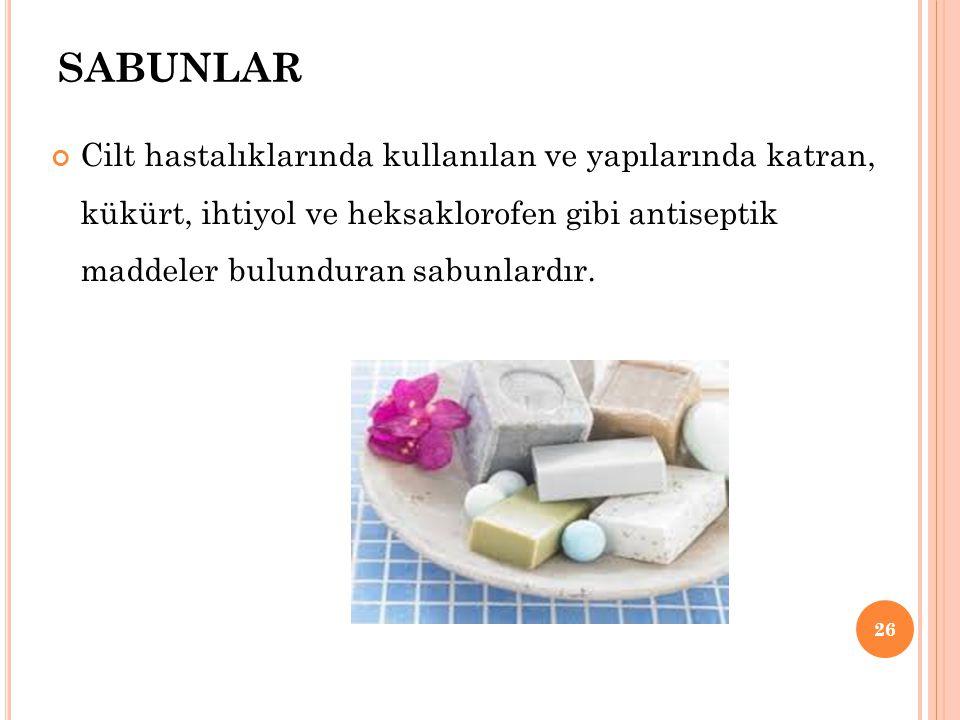 SABUNLAR Cilt hastalıklarında kullanılan ve yapılarında katran, kükürt, ihtiyol ve heksaklorofen gibi antiseptik maddeler bulunduran sabunlardır.