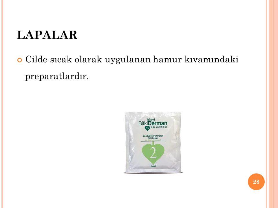 LAPALAR Cilde sıcak olarak uygulanan hamur kıvamındaki preparatlardır.