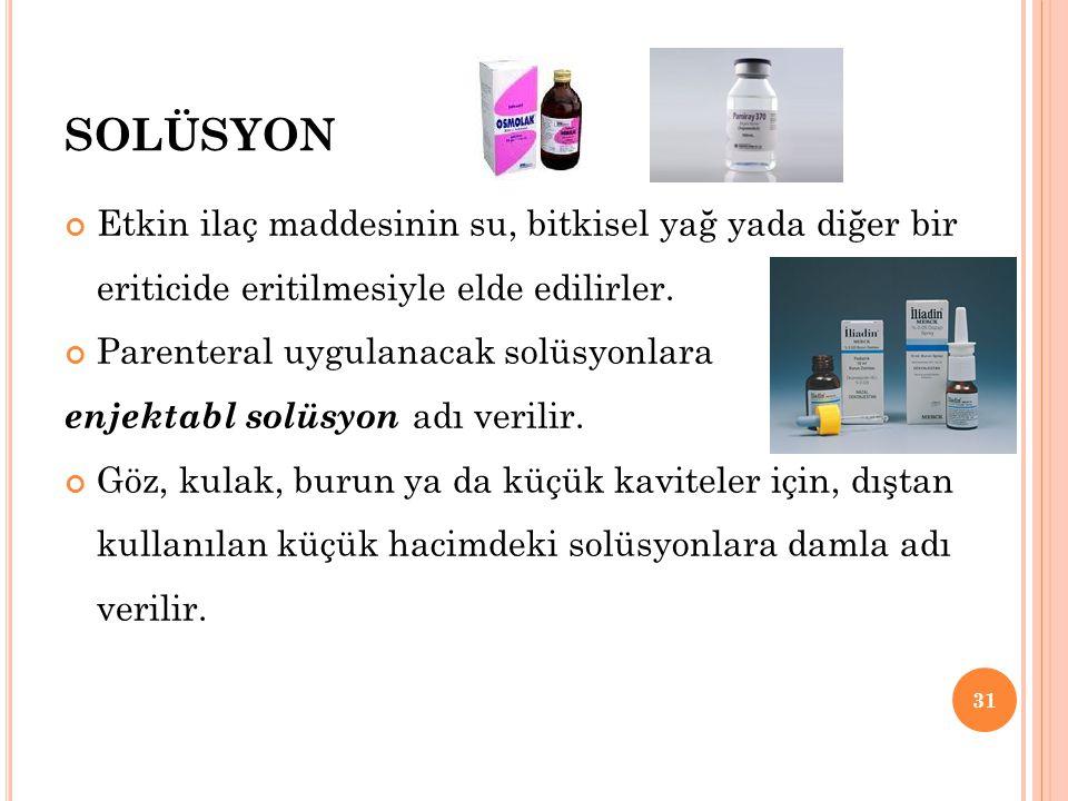 SOLÜSYON Etkin ilaç maddesinin su, bitkisel yağ yada diğer bir eriticide eritilmesiyle elde edilirler.
