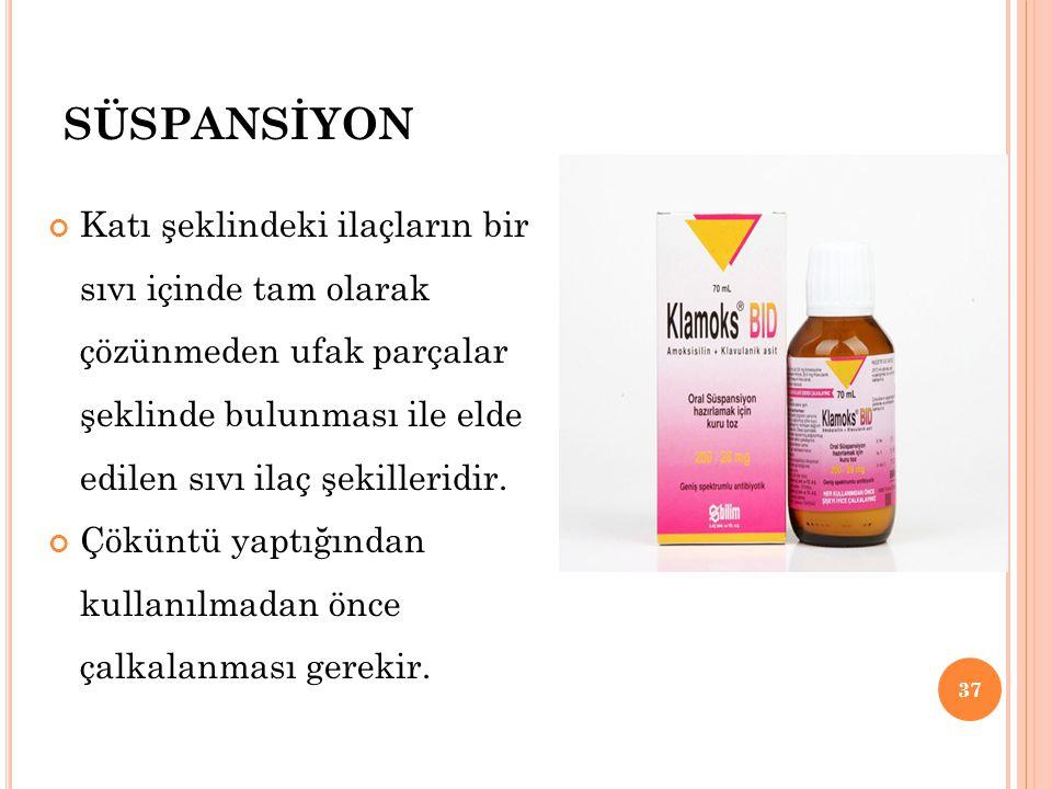 SÜSPANSİYON Katı şeklindeki ilaçların bir sıvı içinde tam olarak çözünmeden ufak parçalar şeklinde bulunması ile elde edilen sıvı ilaç şekilleridir.
