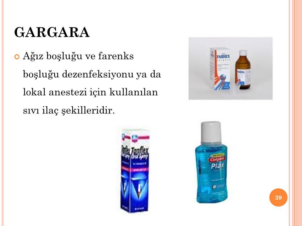 GARGARA Ağız boşluğu ve farenks boşluğu dezenfeksiyonu ya da lokal anestezi için kullanılan sıvı ilaç şekilleridir.