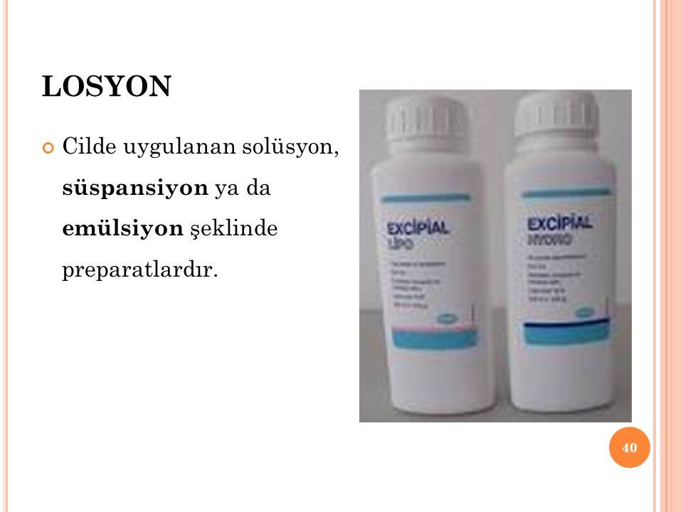 LOSYON Cilde uygulanan solüsyon, süspansiyon ya da emülsiyon şeklinde preparatlardır.