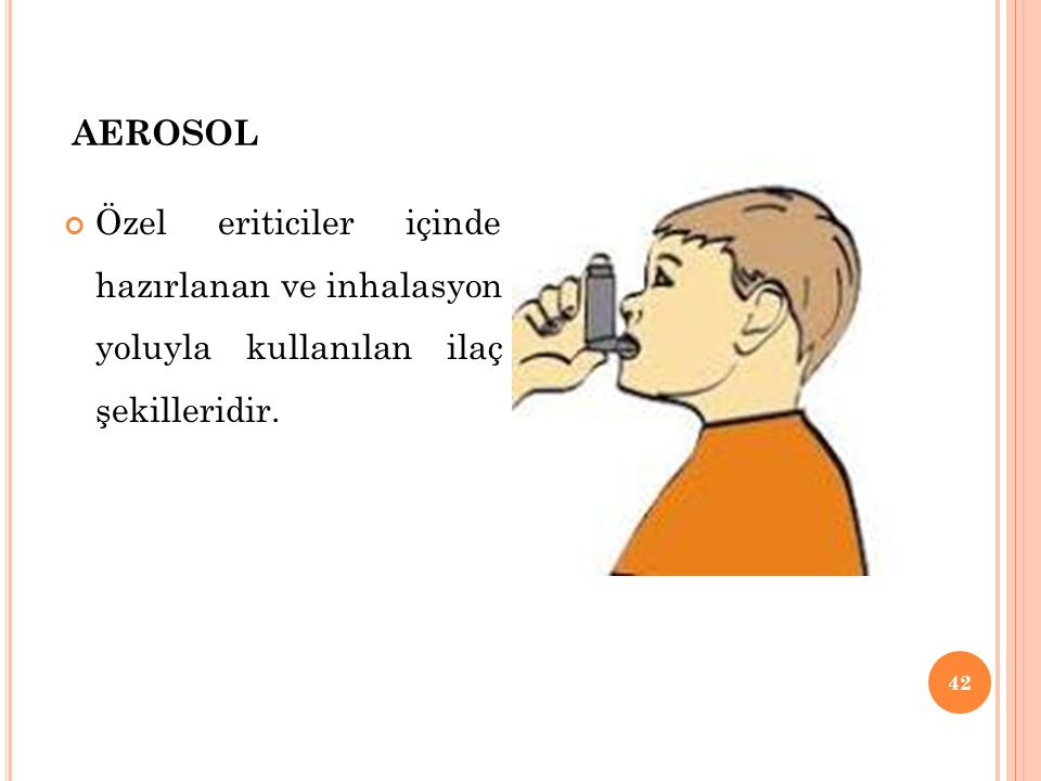 aerosol Özel eriticiler içinde hazırlanan ve inhalasyon yoluyla kullanılan ilaç şekilleridir.