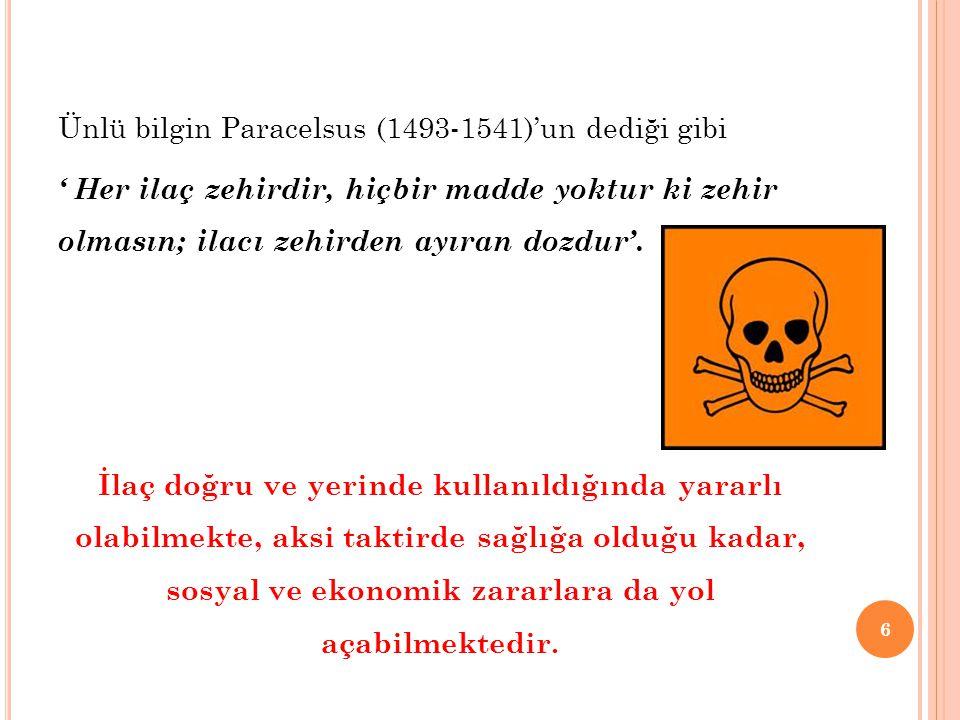 Ünlü bilgin Paracelsus (1493-1541)'un dediği gibi ' Her ilaç zehirdir, hiçbir madde yoktur ki zehir olmasın; ilacı zehirden ayıran dozdur'.