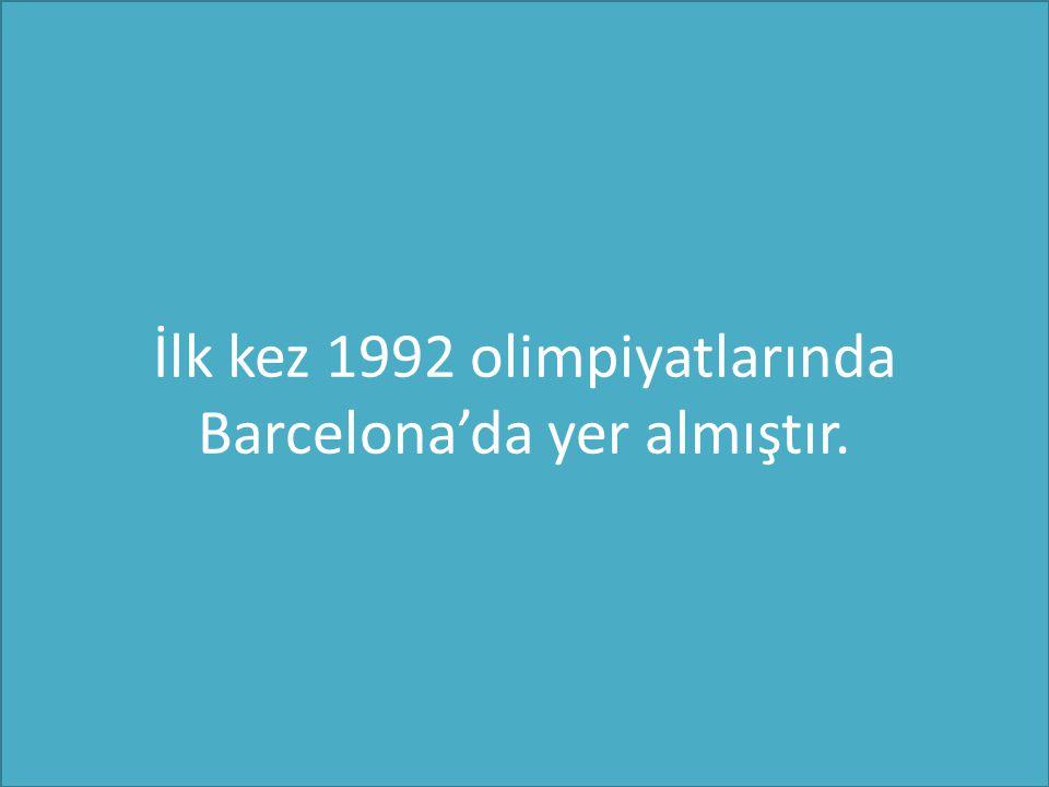 İlk kez 1992 olimpiyatlarında Barcelona'da yer almıştır.