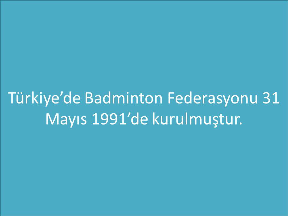 Türkiye'de Badminton Federasyonu 31 Mayıs 1991'de kurulmuştur.