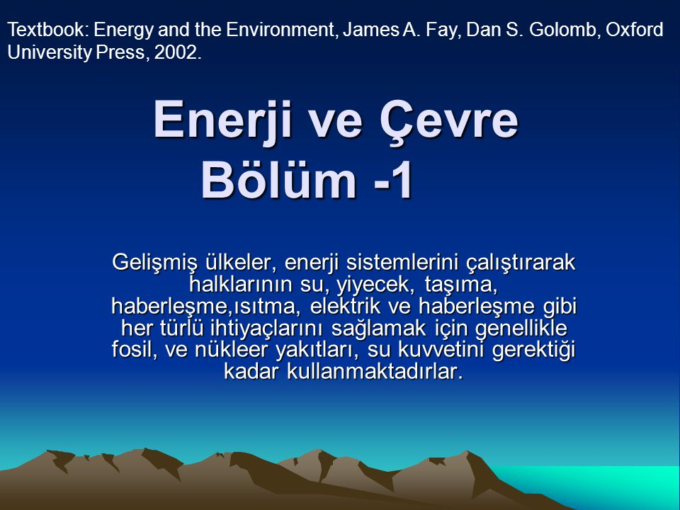 Textbook: Energy and the Environment, James A. Fay, Dan S