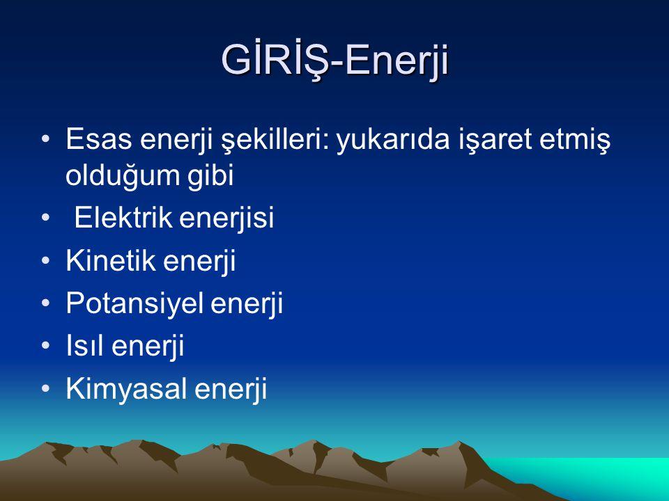 GİRİŞ-Enerji Esas enerji şekilleri: yukarıda işaret etmiş olduğum gibi